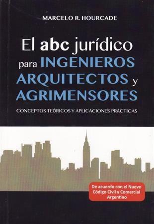 El abc jurídico para ingenieros, arquitectos y agrimensores. Valletta Ediciones - Hourcade