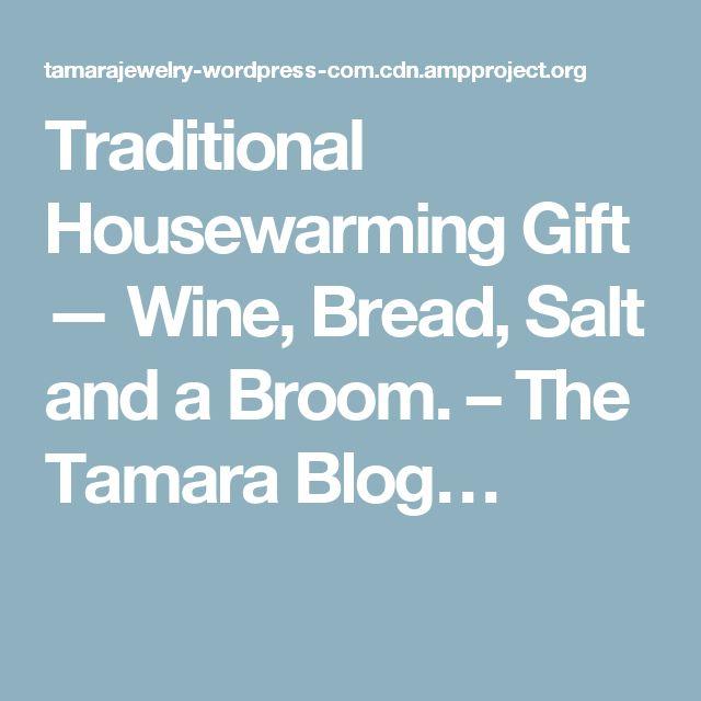 Traditional Housewarming Gift — Wine, Bread, Salt and a Broom. – The Tamara Blog…