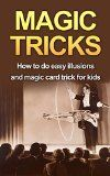 Free Kindle Book -  [Humor & Entertainment][Free] MAGIC TRICKS: How to do easy illusions and magic card tricks for kids (magic, tricks)