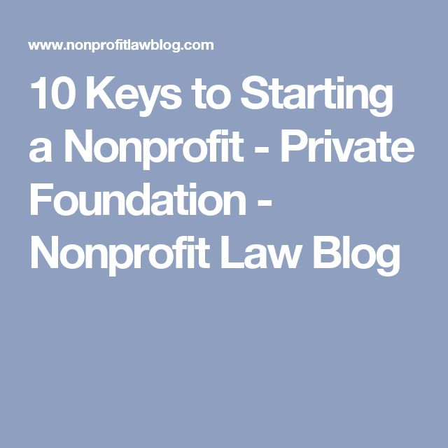 10 Keys to Starting a Nonprofit - Private Foundation - Nonprofit Law Blog