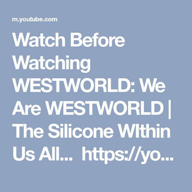 Watch Before Watching WESTWORLD: We Are WESTWORLD | The Silicone WIthin Us All...   https://youtu.be/QxhXrz3CHeI