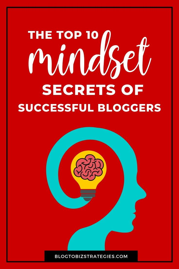 The Top 10 Mindset Secrets Of Successful Bloggers How To Start A