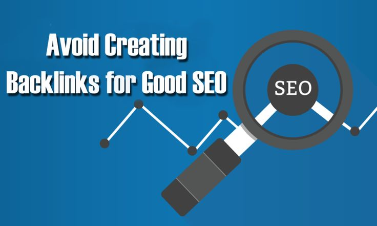 5 Reasons to Avoid Creating Backlinks for Good SEO