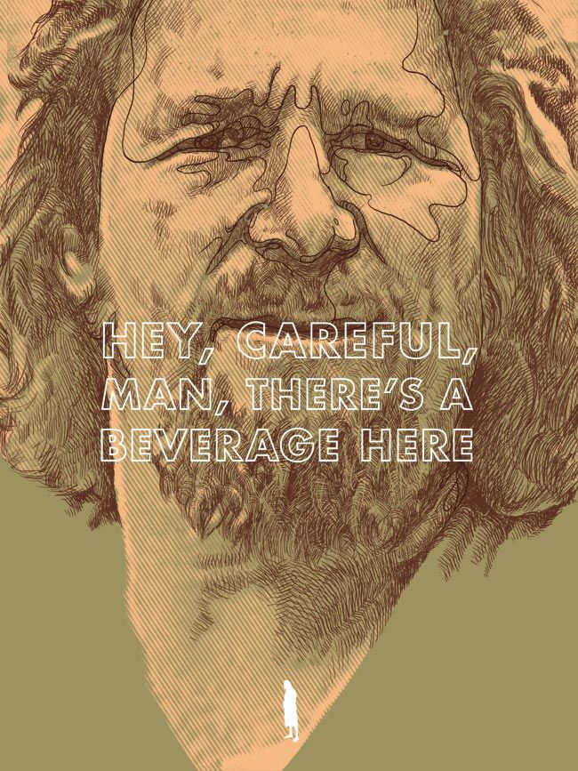dude 'the big lebowski' is always worth the watch...if not for the entertainment for the one-liners alone!