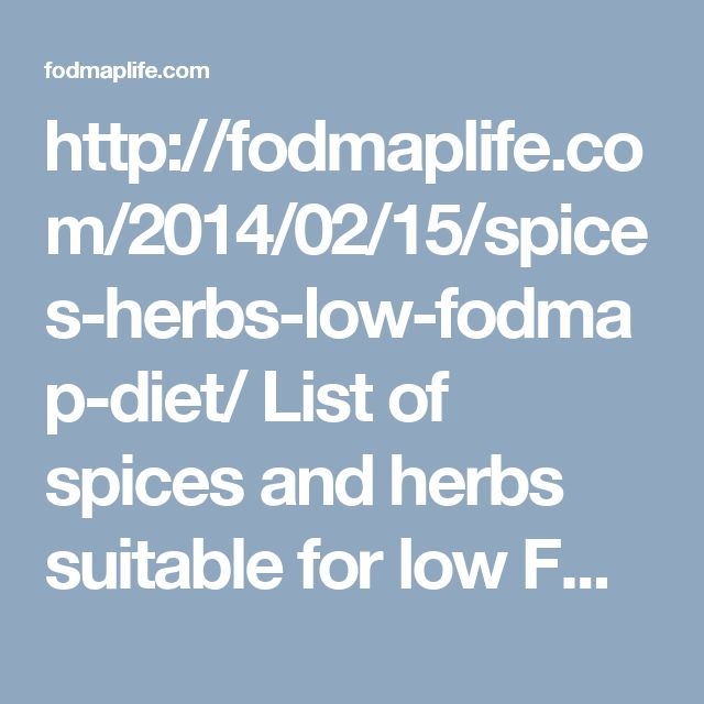 http://fodmaplife.com/2014/02/15/spices-herbs-low-fodmap-diet/ List of spices and herbs suitable for low FODMAP