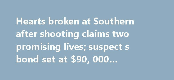 Hearts broken at Southern after shooting claims two promising lives; suspect s bond set at $90, 000 #duplexes #for #rent http://apartment.remmont.com/hearts-broken-at-southern-after-shooting-claims-two-promising-lives-suspect-s-bond-set-at-90-000-duplexes-for-rent/  #apartments near lsu # 'Hearts broken' at Southern after shooting claims two promising lives; suspect's bond set at $90,000 The 22-year-old man arrested in the shooting that killed two Southern University students received a bond…