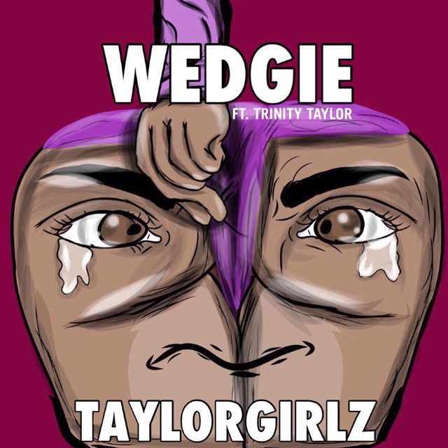 Wedgie, a song by Taylor Girlz, Trinity Taylor on Spotify