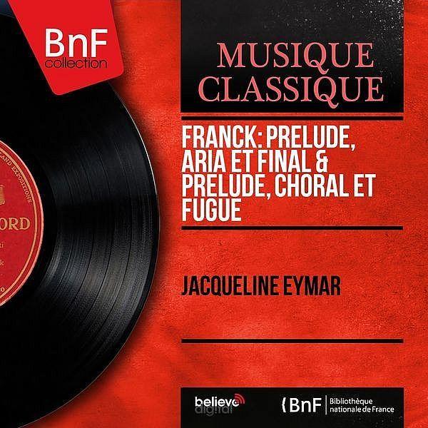César Franck : Prélude, aria et final - Prélude, choral et fugue (Mono Version)-Jacqueline Eymar-BNF Collection