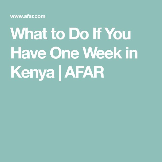 What to Do If You Have One Week in Kenya | AFAR