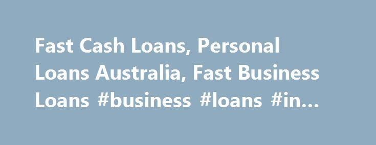 Fast Cash Loans, Personal Loans Australia, Fast Business Loans #business #loans #in #australia http://ohio.nef2.com/fast-cash-loans-personal-loans-australia-fast-business-loans-business-loans-in-australia/  # Get a personal cash loan today! There always comes a time where a mishap could occur, and you may end up in urgent need of a fast financial solution My Cash Finance can assist you with a loan solution to meet your urgent needs. We've helped thousands of Australians get their finance…