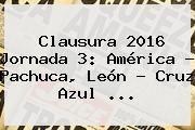 http://tecnoautos.com/wp-content/uploads/imagenes/tendencias/thumbs/clausura-2016-jornada-3-america-pachuca-leon-cruz-azul.jpg Cruz Azul Vs Leon 2016. Clausura 2016 Jornada 3: América - Pachuca, León - Cruz Azul ..., Enlaces, Imágenes, Videos y Tweets - http://tecnoautos.com/actualidad/cruz-azul-vs-leon-2016-clausura-2016-jornada-3-america-pachuca-leon-cruz-azul/