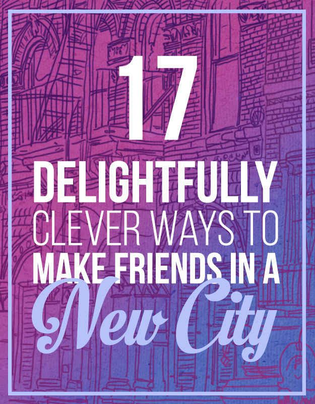 seventeen delightfully clever ways to make friends in a new city