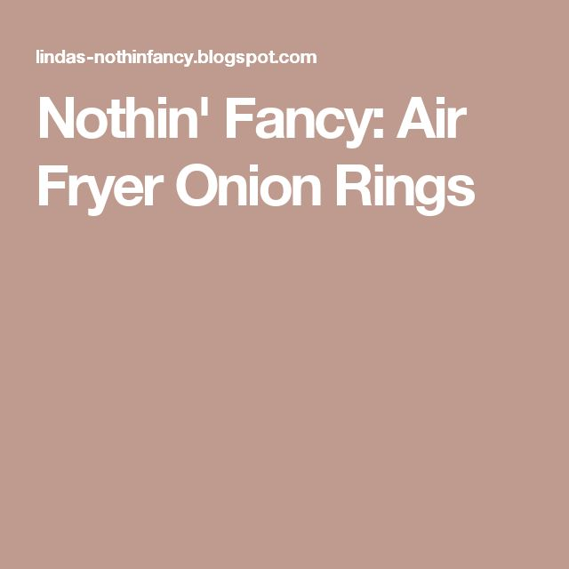 Nothin' Fancy: Air Fryer Onion Rings
