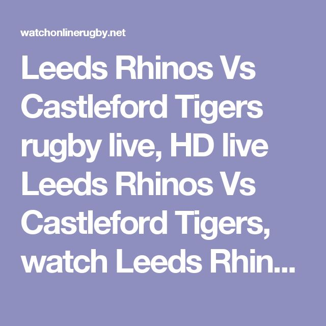 Leeds Rhinos Vs Castleford Tigers rugby live, HD live Leeds Rhinos Vs Castleford Tigers, watch Leeds Rhinos Vs Castleford Tigers online, HD streaming Leeds Rhinos Vs Castleford Tigers, live rugby Leeds Rhinos Vs Castleford Tigers, watch Leeds Rhinos Vs Castleford Tigers live, Leeds Rhinos Vs Castleford Tigers on TV, stream live Leeds Rhinos Vs Castleford Tigers, Leeds Rhinos Vs Castleford Tigers live broadcast, Castleford Tigers vs Leeds Rhinos live streaming, Castleford Tigers vs Leeds…