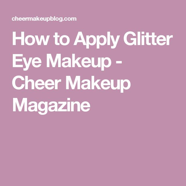 How to Apply Glitter Eye Makeup - Cheer Makeup Magazine