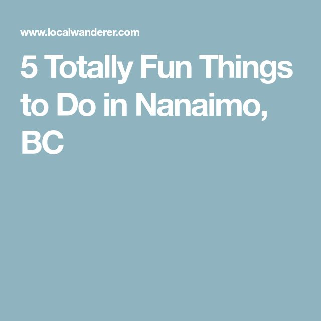 5 Totally Fun Things to Do in Nanaimo, BC