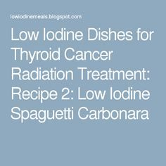 Low Iodine Dishes for Thyroid Cancer Radiation Treatment: Recipe 2: Low Iodine Spaguetti Carbonara
