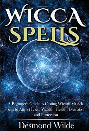 Amazon.com: Wicca Spells: A Beginner's Guide to Casting Wiccan Magick Spells to Attract Love, Wealth, Health, Divination, and Protection eBook: Desmond Wilde: Kindle Store