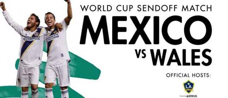 LA Galaxy to host Mexico vs. Wales as part of Mexican National Team World Cup Sendoff Celebration: * LA Galaxy to host Mexico vs. Wales as…