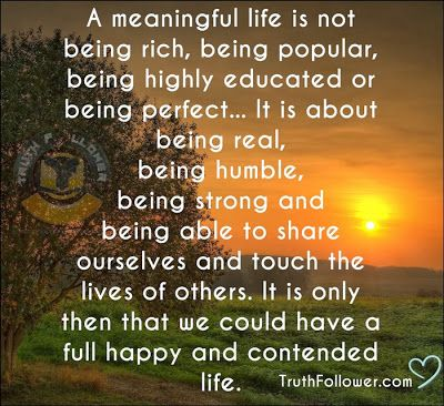 Quotes About Meaningful Life... this is what I tried to ...