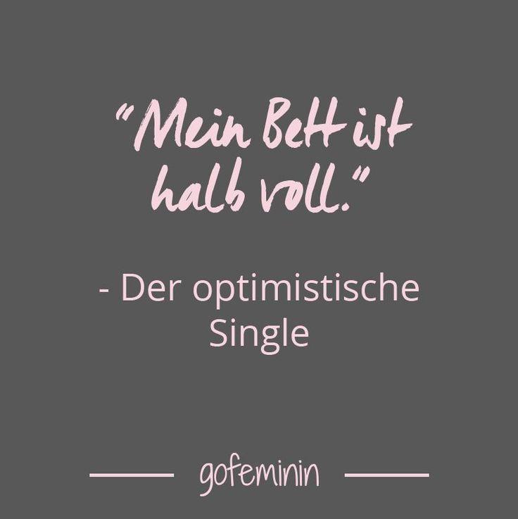 Single sein ist doof. Aber mit Optimismus ist es leichter zu ertragen!!!
