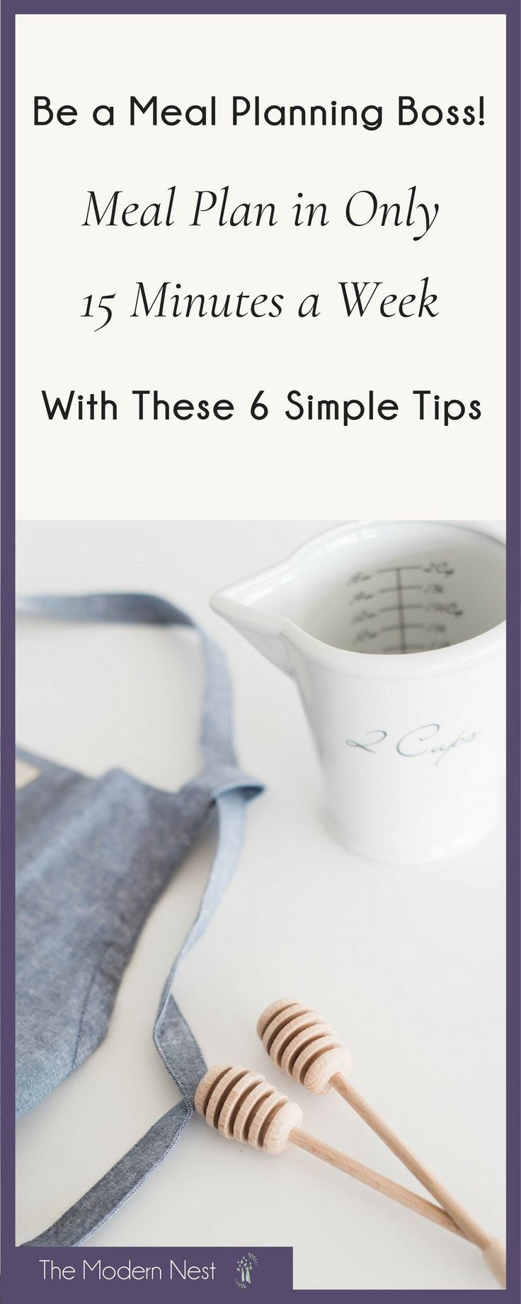 Does meal planning take you longer than it should? Here are 6 simple meal planning tips to help help you meal plan in only 15 minutes a week! Plus get my 4-page meal planner completely FREE when you join The Modern Nest community! Visit https://www.themodernnestblog.com/?p=47 for the tips and to receive your meal planner!