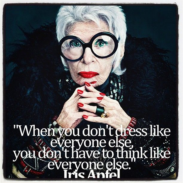 """When you don't dress like everyone else, you don't have to think like everyone else."" - Iris Apfel: Irisapfel, Fashion, Inspiration, Irises, Mac, Beauty, Iris Apfel, People"