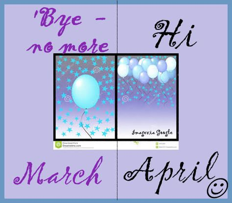 Bye March - Hello & welcome April