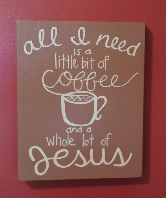 All I need is a little bit of coffee and a whole lot of Jesus  10 X 8 X 5/8 canvas. Acrylic. Original artwork by Sam Artz. @AnArtzieMission