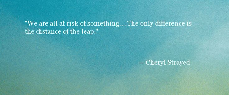 Quote About Taking Risks - Cheryl Strayed - Oprah.com