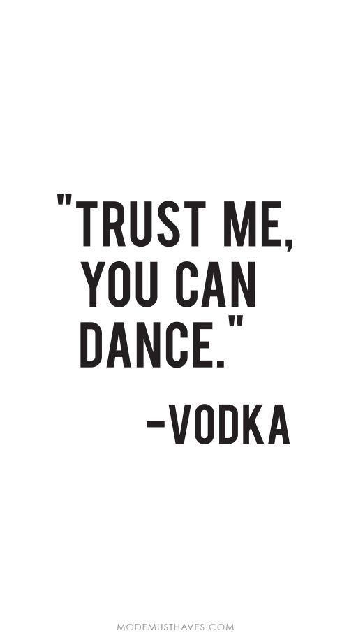 Iphone or Android Trust me you can dance -vodka background wallpaper by ModeMusthaves.com