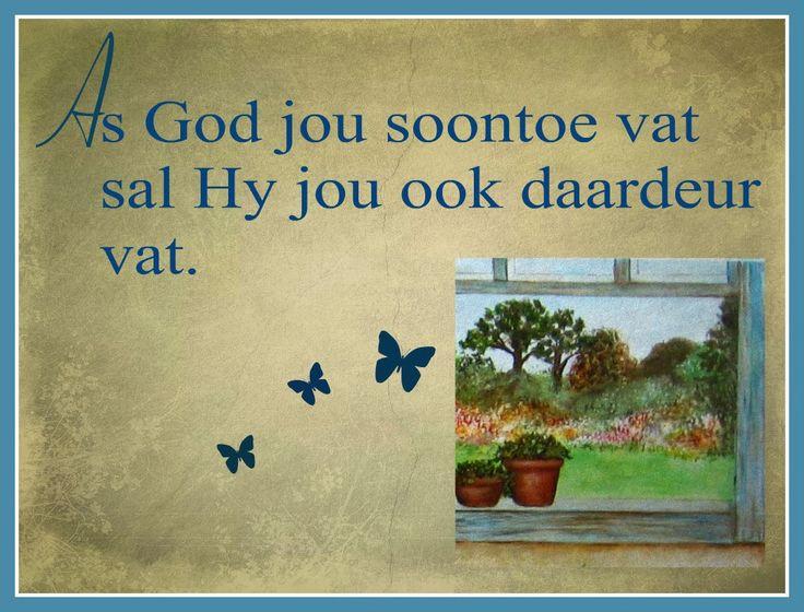 Afrikaanse Inspirerende Gedagtes & Wyshede: As God jou soontoe vat sal Hy jou ook daardeur vat.