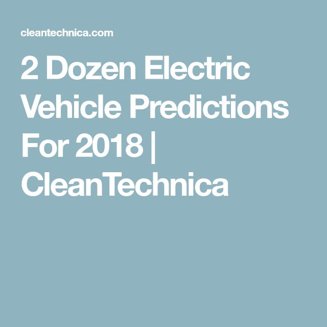 2 Dozen Electric Vehicle Predictions For 2018 | CleanTechnica
