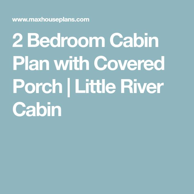 2 Bedroom Cabin Plan with Covered Porch | Little River Cabin