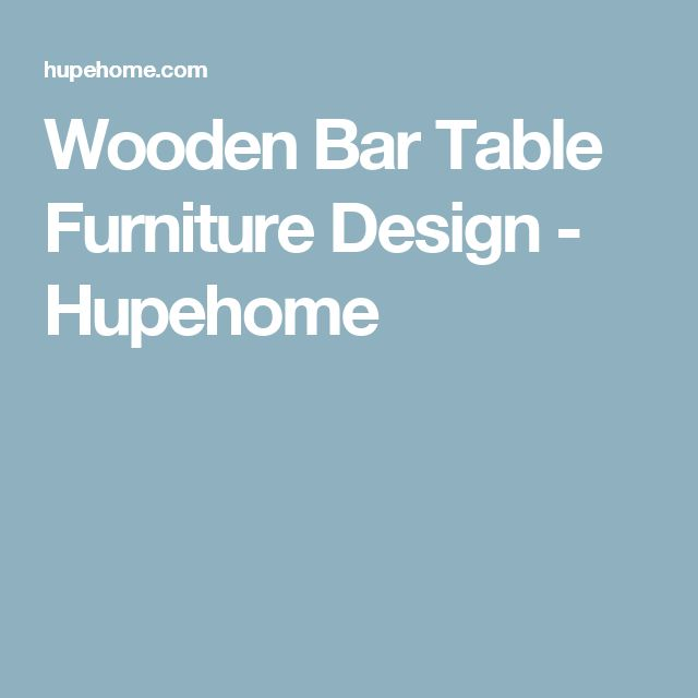 Wooden Bar Table Furniture Design - Hupehome