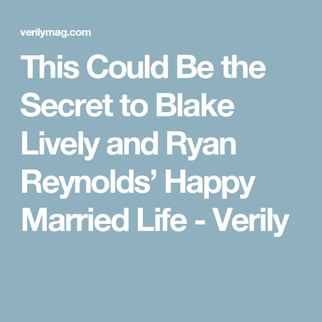 This Could Be the Secret to Blake Lively and Ryan Reynolds' Happy Married Life - Verily