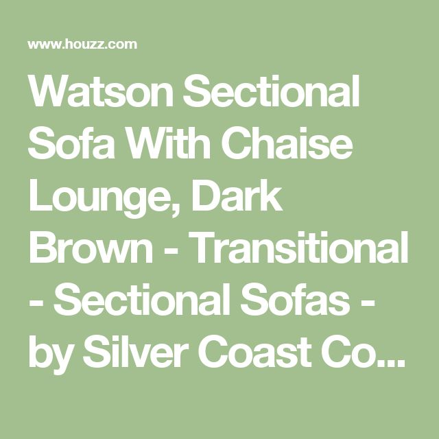 Watson Sectional Sofa With Chaise Lounge, Dark Brown - Transitional - Sectional Sofas - by Silver Coast Company