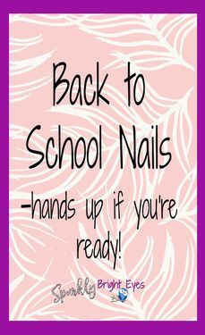Who is ready for Back to School with great Nails- hands up if you're ready