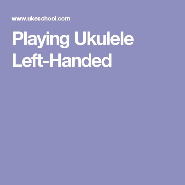 Playing Ukulele Left-Handed