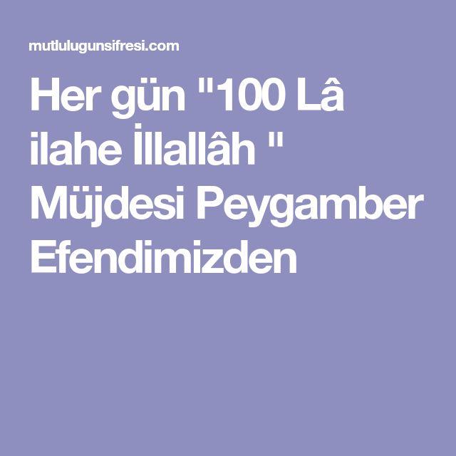 """Her gün """"100 Lâ ilahe İllallâh """" Müjdesi Peygamber Efendimizden"""