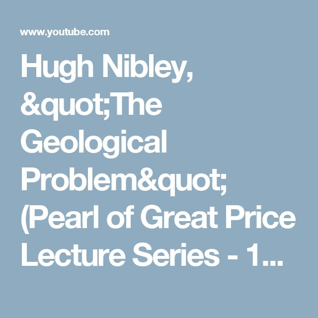"""Hugh Nibley, """"The Geological Problem"""" (Pearl of Great Price Lecture Series - 15) - YouTube"""