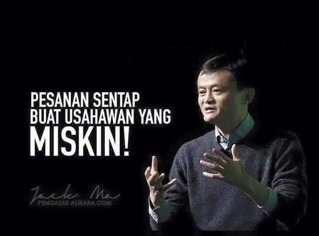 zpr JANGAN BACA JIKA TAK BIG HEART . Jack Ma, pengasas Alibaba berkata :- . Orang paling teruk nak dilayan ialah, orang yg miskin minda. Mengapa? Kerana.... . ● Apabila bagi free, mereka akan kata, itu perangkap. ● Apabila diberitahu ini perlukan pelaburan kecil, mereka jawab, pulangannya sikit sangat. ● Apabila diminta untuk buat pelaburan besar, mereka jawab, tiada duit. . ● Apabila diminta untuk cuba benda baru, mereka kata, tiada pengalaman. ● Apabila diberitahu, ini bisnes tradisional…