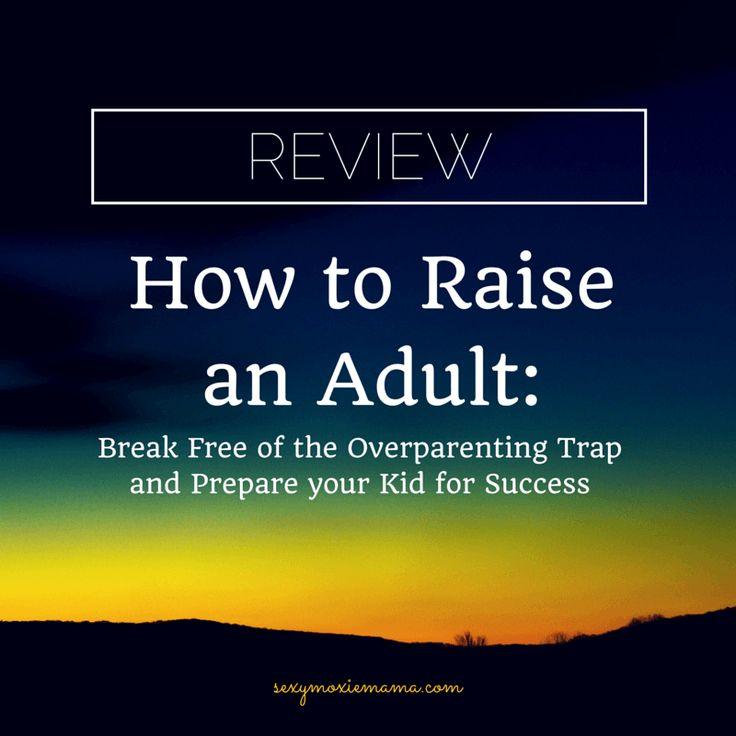 raise adult overparenting prepare bqhe