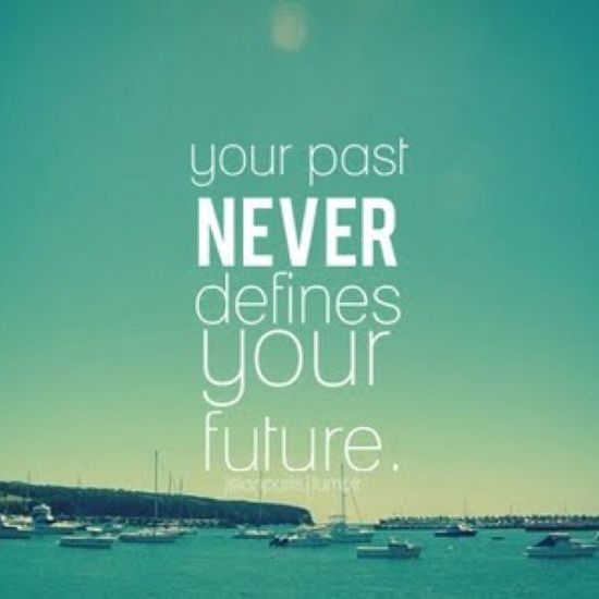 So In Love Quotes And Sayings: Your Past NEVER Defines Your Future #quotes