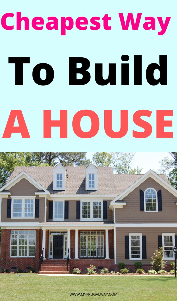 Cheapest Way To Build House Building A House Building House