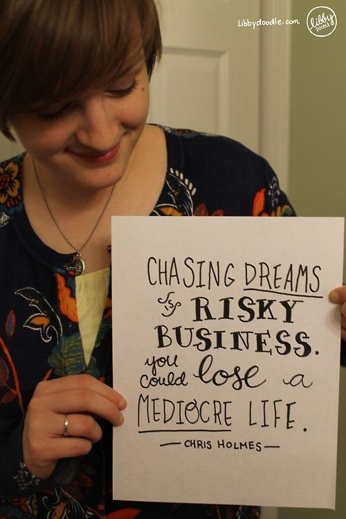 """#186: Risky Business  """"Chasing dreams is risky business.  You could lose a mediocre life.""""  —Chris Holmes (see http://writerchrisholmes.com/)  Sometimes what you lose when taking risks is actually the best part!  Think about that!"""