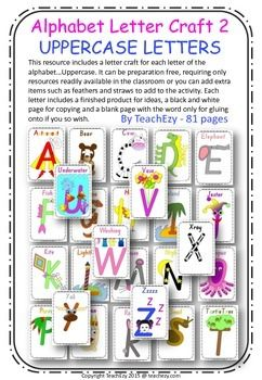 This resource includes a letter craft for each letter of the alphabetUppercase. It can be preparation free, requiring only resources readily available in the classroom or you can add extra items such as feathers and straws to add to the activity. Each letter includes a finished product for ideas, a black and white page for copying and a blank page with the word only for gluing onto if you so wish.Please see preview for full resource before purchasing.