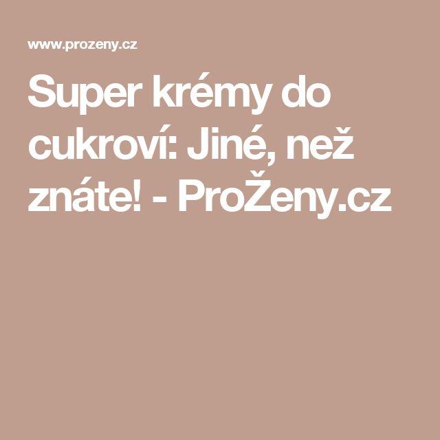 Super krémy do cukroví: Jiné, než znáte! - ProŽeny.cz