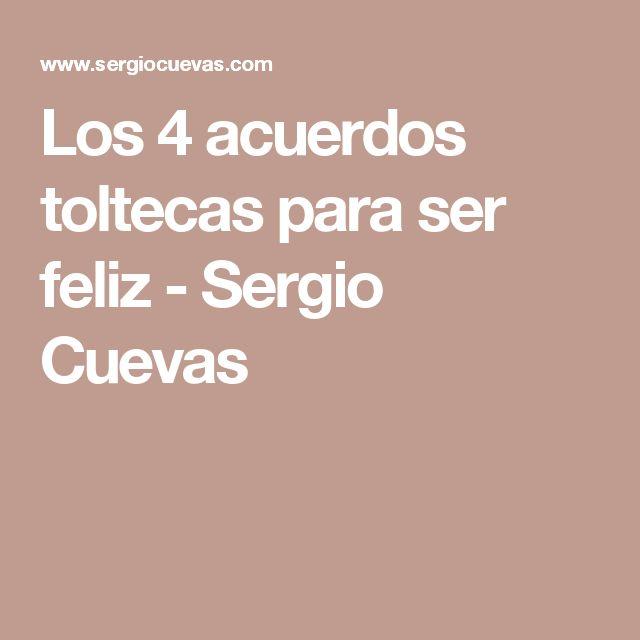 Los 4 acuerdos toltecas para ser feliz - Sergio Cuevas