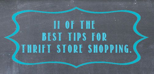 11 of the Best Tips for Thrift Store Shopping from Too Cheap Blondes.  www.toocheapblondes.com